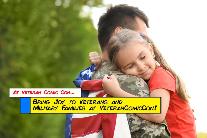 Bring Joy to Veterans and Military Families at Veteran Comic Con